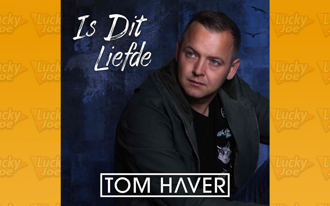 Tom Haver – Is dit liefde